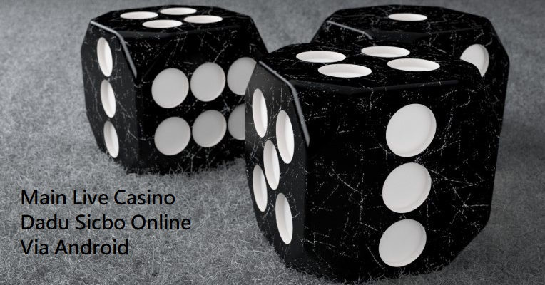 Main Live Casino Dadu Sicbo Online Via Android